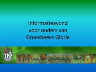 Informatieavond  voor ouders van  Groesbeeks Glorie