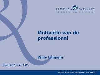 Motivatie van de professional  Willy Limpens