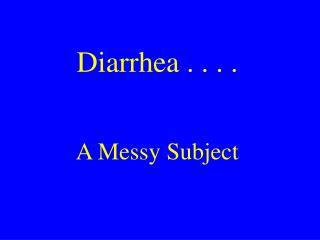 Diarrhea . . . . A Messy Subject
