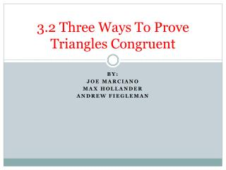 3.2 Three Ways To Prove Triangles Congruent