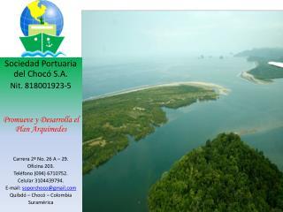 Sociedad Portuaria del Chocó S.A. Nit .  818001923-5 Promueve y Desarrolla el Plan Arquímedes