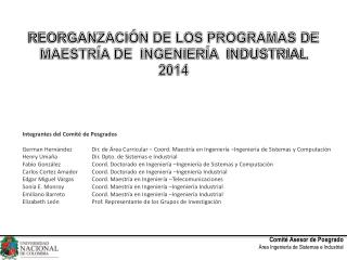 REORGANZACIÓN DE LOS PROGRAMAS DE MAESTRÍA DE  INGENIERÍA  INDUSTRIAL 2014