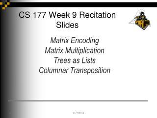 CS 177 Week 9 Recitation Slides