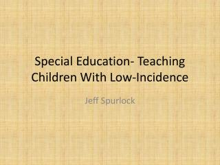 Special Education- Teaching Children With Low-Incidence
