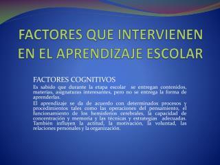FACTORES QUE INTERVIENEN EN EL APRENDIZAJE ESCOLAR