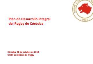 Córdoba, 30 de octubre de 2014 Unión Cordobesa de Rugby