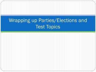 Wrapping up Parties/Elections and Test Topics