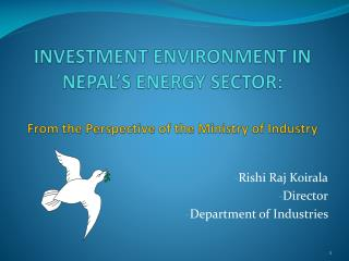 INVESTMENT ENVIRONMENT IN NEPAL S ENERGY SECTOR:  From the Perspective of the Ministry of Industry