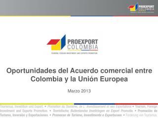 Oportunidades  del  A cuerdo  comercial entre Colombia y la Unión Europea Marzo 2013
