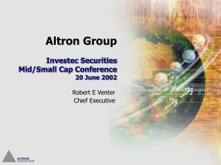 Altron Group Investec Securities Mid/Small Cap Conference 20 June 2002