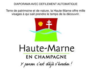 DIAPORAMA AVEC DEFILEMENT AUTOMATIQUE  Terre de patrimoine et de nature, la Haute-Marne offre mille visages   qui sait p