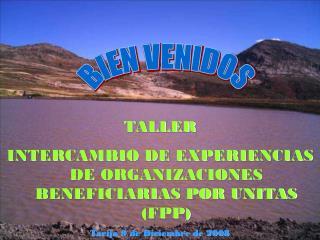 TALLER INTERCAMBIO DE EXPERIENCIAS DE ORGANIZACIONES BENEFICIARIAS POR UNITAS (FPP)