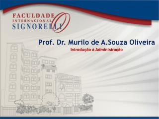 Prof. Dr. Murilo  de  A. Souza  Oliveira Introdução à Administração