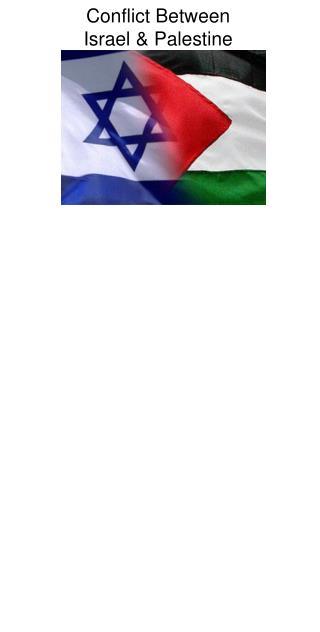 Conflict Between Israel  Palestine