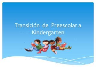 Transición  de  Preescolar a  Kindergarten