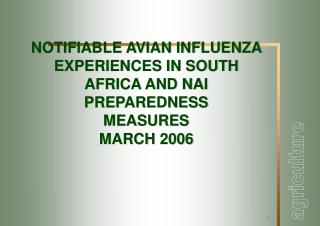 NOTIFIABLE AVIAN INFLUENZA EXPERIENCES IN SOUTH AFRICA AND NAI  PREPAREDNESS  MEASURES MARCH 2006