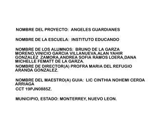 NOMBRE DEL PROYECTO:  ANGELES GUARDIANES       NOMBRE DE LA ESCUELA:  INSTITUTO EDUCANDO