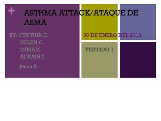 ASTHMA ATTACK/ATAQUE DE ASMA