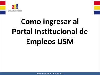 Como ingresar al  Portal Institucional de  E mpleos USM