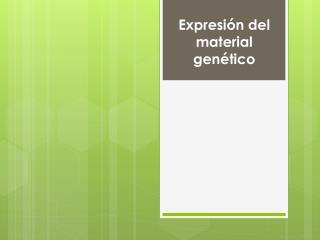 Expresión del material genético