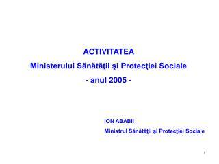 ACTIVITATEA  Ministerului Sănătăţii şi Protecţiei Sociale - anul 2005 -
