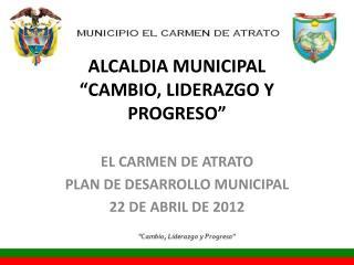 """ALCALDIA MUNICIPAL """"CAMBIO, LIDERAZGO Y PROGRESO"""""""
