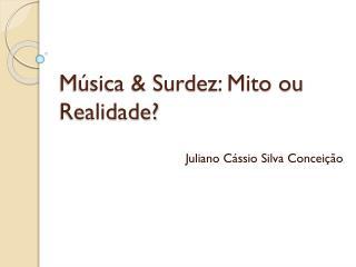M�sica & Surdez: Mito ou Realidade?