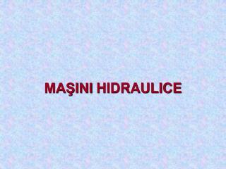 MAŞINI  HIDRAULICE