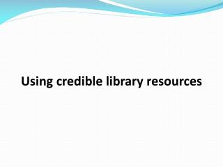 Using credible library resources