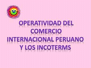 OPERATIVIDAD DEL  COMERCIO  INTERNACIONAL peruano  y los  incoterms