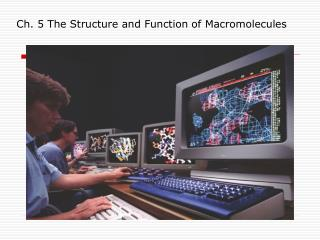 Ch. 5 The Structure and Function of Macromolecules