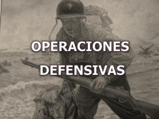 OPERACIONES  DEFENSIVAS