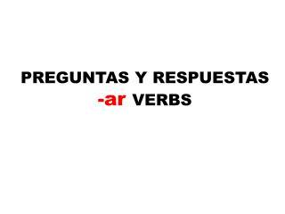 PREGUNTAS Y RESPUESTAS - ar VERBS