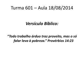 Turma 601 – Aula 18/08/2014