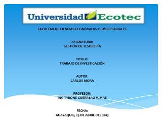 FACULTAD DE CIENCIAS ECONÓMICAS Y EMPRESARIALES ASIGNATURA:  GESTIÓN DE TESORERÍA TITULO: