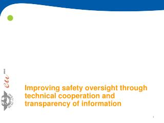 Improving safety oversight through technical cooperation and transparency of information