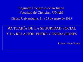 Actuaría de la seguridad social y la relación entre generaciones Roberto  Ham  Chande