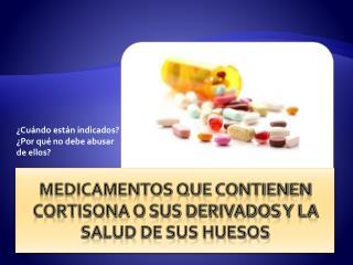 Medicamentos que contienen cortisona o sus derivados y la salud de sus huesos