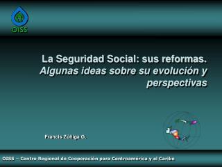 La Seguridad Social : sus reformas.  Algunas ideas sobre su evolución  y perspectivas