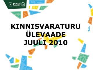 KINNISVARATURU ÜLEVAADE   JUULI 2010