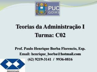Teorias da Administração I Turma: C02 Prof. Paulo Henrique Borba  Florencio , Esp.