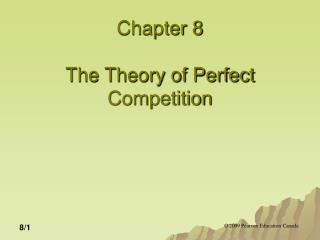 Chapter 8 The Theory of Perfect Competition