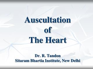 Auscultation  of  The Heart Dr. R.  Tandon Sitaram Bhartia  Institute, New Delhi