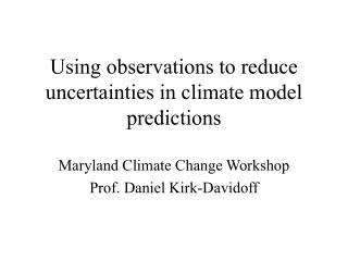 Using observations to reduce uncertainties in climate model predictions