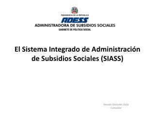 El Sistema Integrado de Administración de Subsidios Sociales (SIASS)