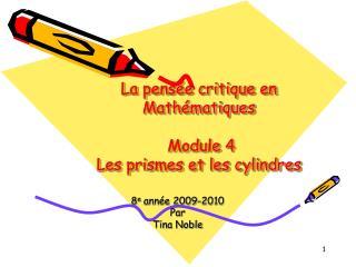La pens ée critique en  Mathématiques  Module 4 Les prismes et les cylindres