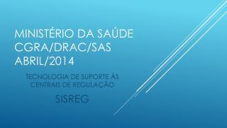 Ministério da saúde cgra / drac / sas abril/2014