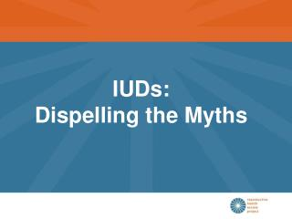 IUDs:  Dispelling the Myths