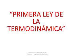 """""""PRIMERA LEY DE LA TERMODINÁMICA"""""""