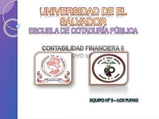 UNIVERSIDAD DE EL SALVADOR ESCUELA DE COTADURÍA PÚBLICA CONTABILIDAD FINANCIERA II